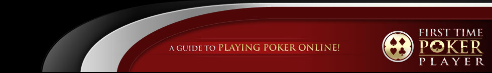 First Time Poker Player - A guide to playing poker online!